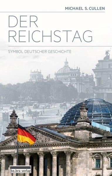 Der Reichstag - Symbol deutscher Geschichte