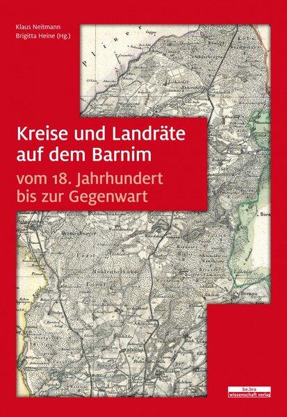 Kreise und Landräte auf dem Barnim vom 18. Jahrhundert bis zur Gegenwart