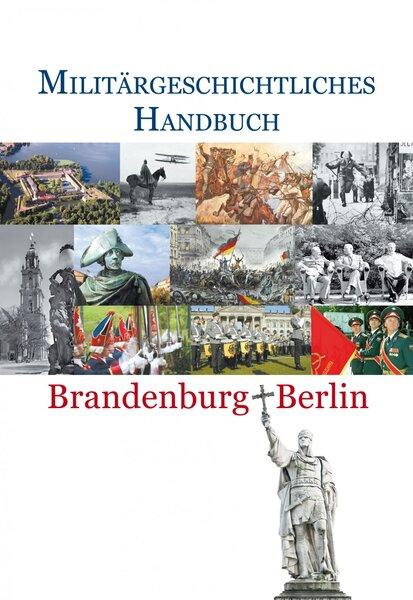 Militärgeschichtliches Handbuch Brandenburg–Berlin
