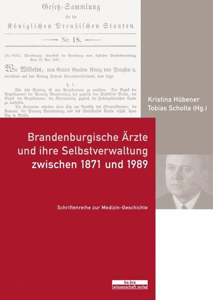 Brandenburgische Ärzte und ihre Selbstverwaltung zwischen 1871 und 1989